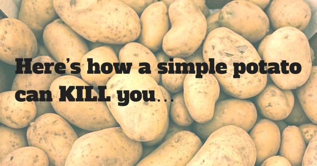 Here's how a simple potato can kill you….